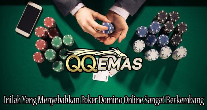 Inilah Yang Menyebabkan Poker Domino Online Sangat Berkembang